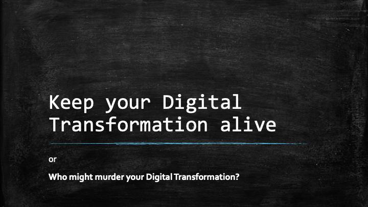 Who killed Digital Transformation? A modern industrial murder mystery